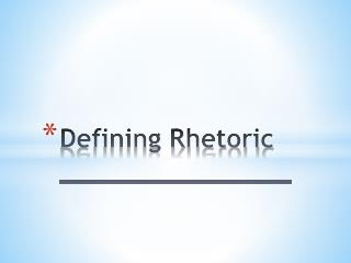 Defining Rhetoric _______________