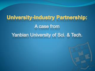 University-Industry Partnership:  A case from  Yanbian  University of Sci. & Tech.