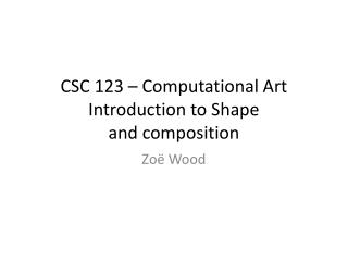 CSC 123 � Computational Art Introduction to Shape  and composition