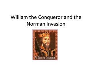 William the Conqueror and the Norman Invasion