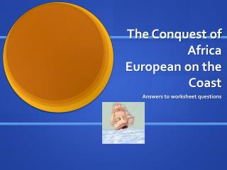 The Conquest of Africa  European on the Coast