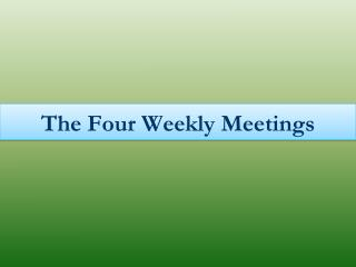 The Four Weekly Meetings