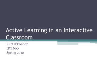 Active Learning in an Interactive Classroom