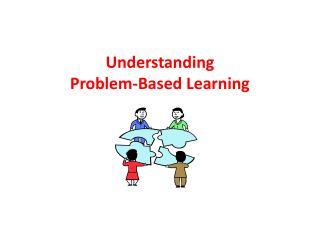 Understanding Problem-Based Learning