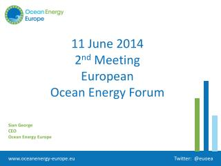 11 June 2014 2 nd  Meeting  European  Ocean Energy Forum