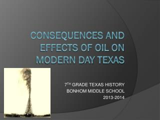CONSEQUENCES AND EFFECTS OF OIL ON MODERN DAY  tEXAS