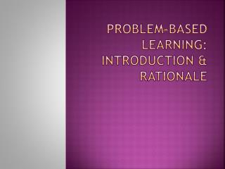 Problem-Based Learning: Introduction & Rationale