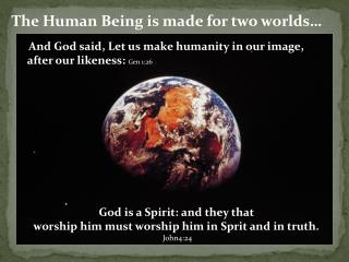 The Human Being is made for two worlds�