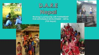 Working in partnership with  PARTNERSHIP FOR SUSTAINABLE DEVELOPMENT �  NEPAL (PSD Nepal)