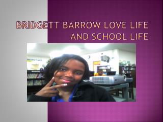 Bridgett Barrow love life and school life