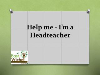 Help me - I'm a Headteacher
