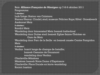 Reis   Alliance Française de Nimègue  op 7-8-9 oktober 2011 Programma: 7 oktober :