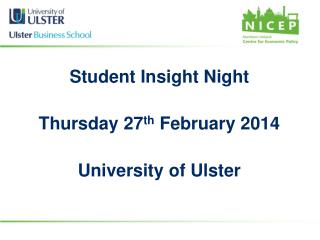 Student Insight Night Thursday 27 th  February 2014 University of Ulster