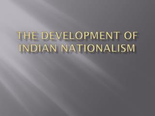 The development of Indian Nationalism