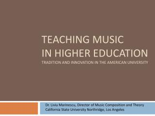 TEACHING MUSIC  IN HIGHER EDUCATION Tradition and Innovation in the American University