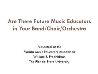 Are There Future Music Educators in Your Band/Choir/Orchestra