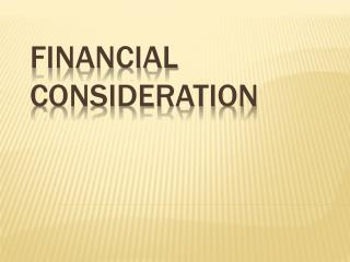 FINANCIAL CONSIDERATION