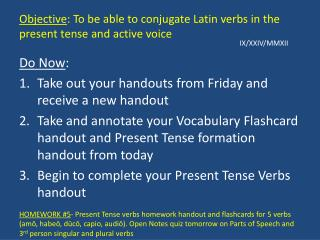 Objective : To be able to conjugate Latin verbs in the present tense and active voice