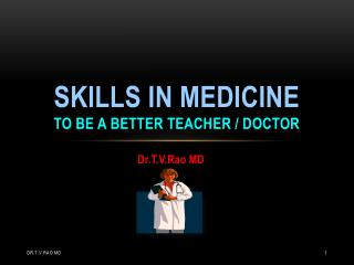 Skills in Medicine to  be  a better teacher / doctor