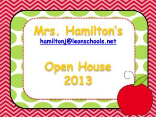 Mrs. Hamilton's hamiltonj@leonschools Open  House 2013