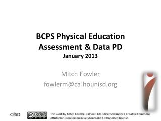 BCPS Physical Education Assessment & Data PD January  2013