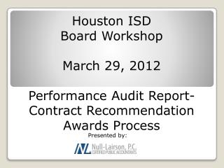 Houston ISD Board Workshop March 29, 2012 Performance Audit Report-