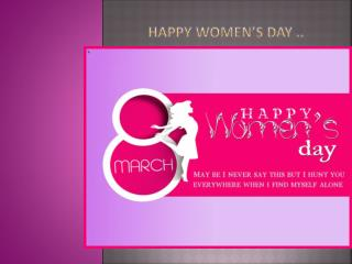 Happy WOMEN�S DAY ..