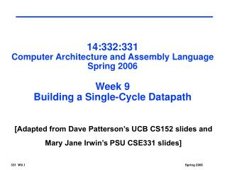 14:332:331 Computer Architecture and Assembly Language Spring 2006  Week 9 Building a Single-Cycle Datapath
