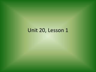 Unit 20, Lesson 1