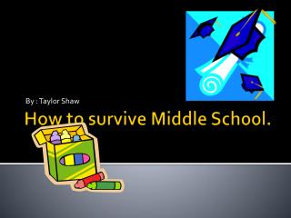 How to survive Middle School.