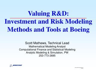 Valuing RD: Investment and Risk Modeling Methods and Tools at Boeing