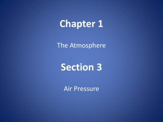 Chapter 1 The Atmosphere Section 3 Air Pressure