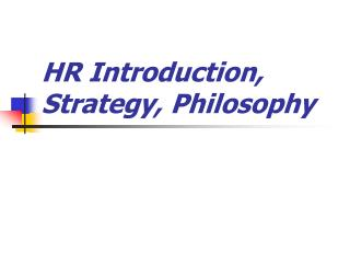 HR Introduction, Strategy, Philosophy
