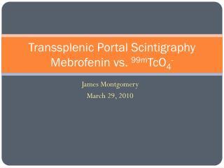 Transsplenic  Portal  Scintigraphy Mebrofenin  vs.  99m TcO 4 -