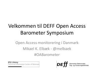 Velkommen til DEFF  Open Access Barometer Symposium
