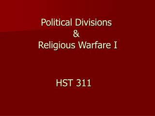 Political Divisions  &  Religious Warfare I