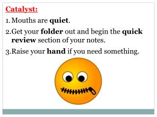 Catalyst: Mouths are  quiet .