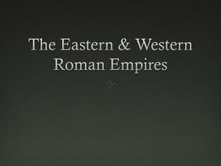 The Eastern & Western Roman Empires
