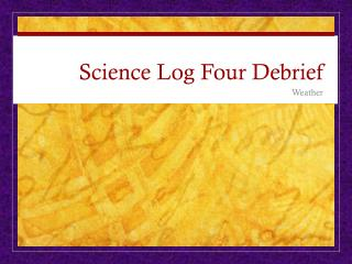 Science Log Four Debrief