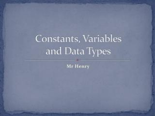 Constants, Variables  and Data Types