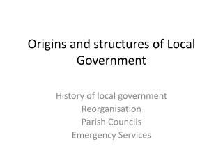 Origins and structures of Local Government