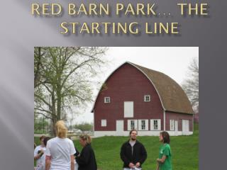 Red Barn Park… The Starting Line
