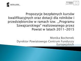 Monika Bochenek Dyrektor Powiatowego Centrum Funduszy  Europejskich
