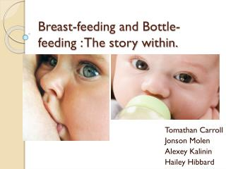 Breast-feeding and Bottle-feeding : The story within.