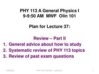 PHY 113 A General Physics I 9-9:50 AM  MWF  Olin 101 Plan for Lecture 37: Review � Part II