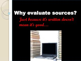 Why evaluate sources?