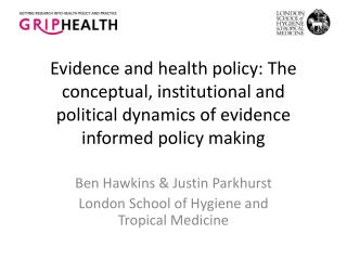 Ben Hawkins & Justin  Parkhurst London School of Hygiene and Tropical Medicine