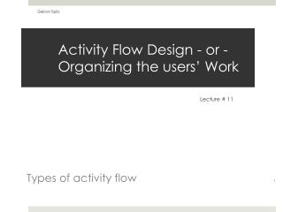 Activity  Flow Design - or - Organizing the users' Work