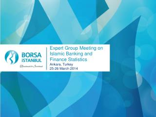 Expert Group Meeting on Islamic Banking and Finance Statistics Ankara,  Turkey 25-26 March 2014