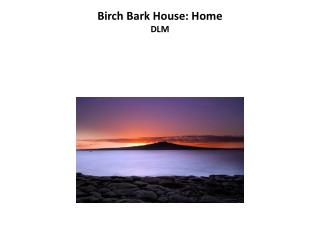 Birch Bark House: Home DLM